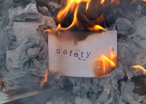 The word safety, about to go up in flames